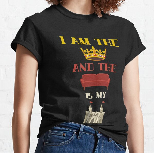 I Am The King/Queen And The Couch Is My Castle Classic T-Shirt