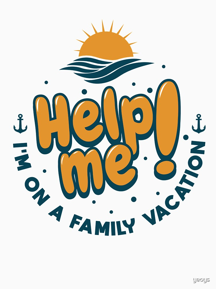 Help Me I'm On A Family Vacation - Cruise Vacation Gift by yeoys
