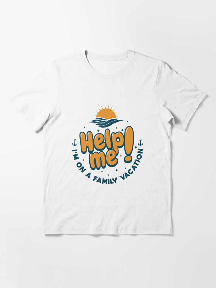 Alternate view of Help Me I'm On A Family Vacation - Cruise Vacation Gift Essential T-Shirt