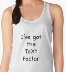 I've Got the Text Factor Women's Tank Top
