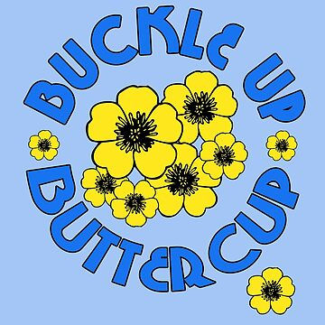 BUCKLE UP BUTTERCUP by LoveAndDefiance