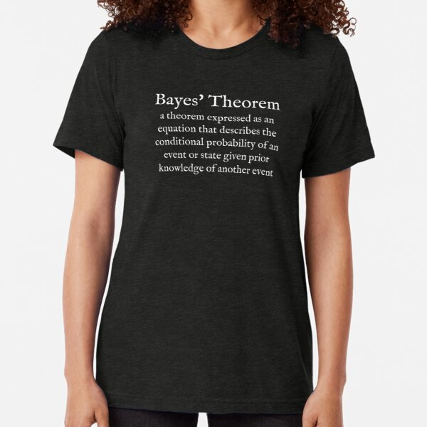 B: Bayes' theorem: Probability Theory: English: Wear Your Dictionary: White Text Tri-blend T-Shirt