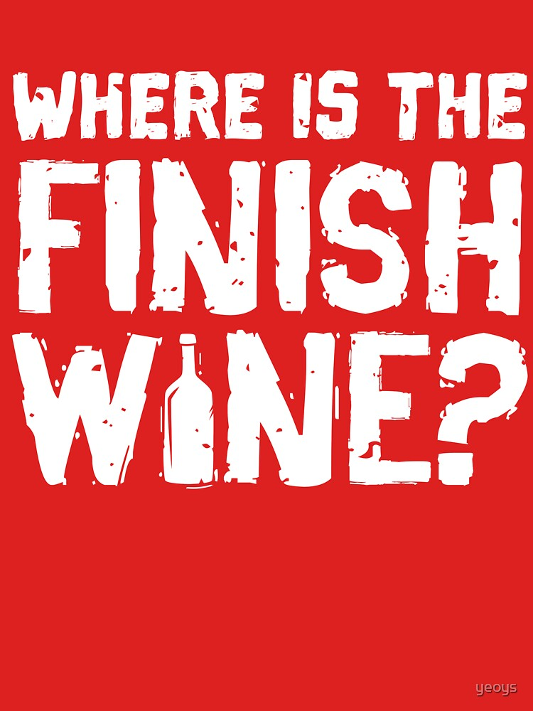 Where Is The Finish Wine - Funny Wine Quote Gift von yeoys