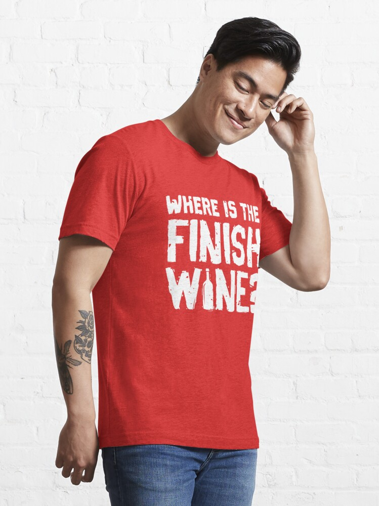 Alternative Ansicht von Where Is The Finish Wine - Funny Wine Quote Gift Essential T-Shirt