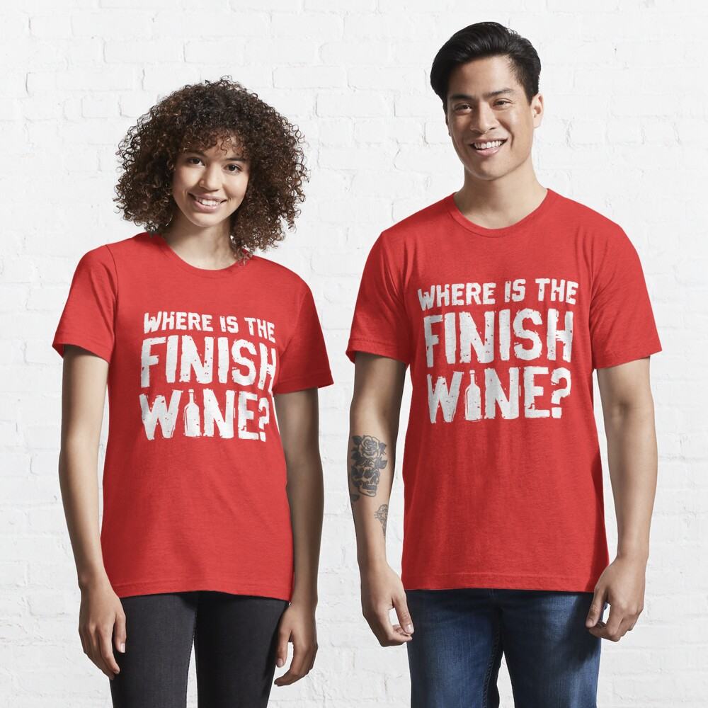 Where Is The Finish Wine - Funny Wine Quote Gift Essential T-Shirt