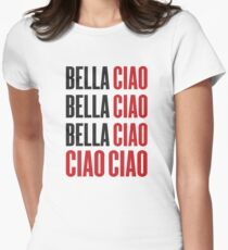 Bella Ciao Bella Ciao Bella Ciao Ciao Ciao Women's Fitted T-Shirt