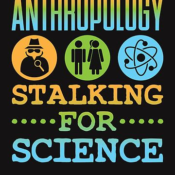 Anthropology Stalking For Science by jaygo