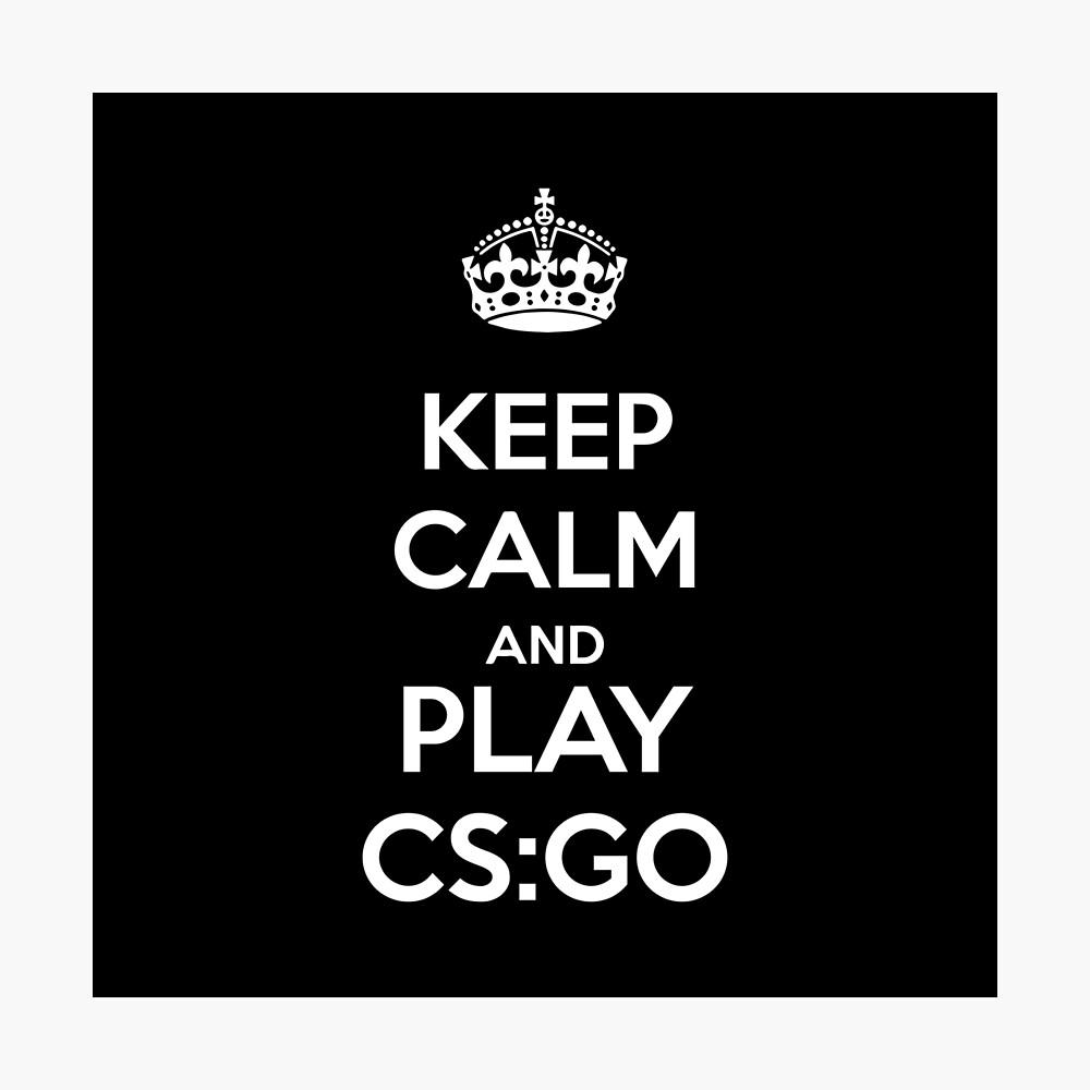 Keep Calm And Play Cs Go Poster By Gatoblanco Redbubble