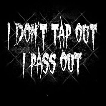 I Don't Tap Out I Pass Out - Funny MMA Shirt by thevoice123