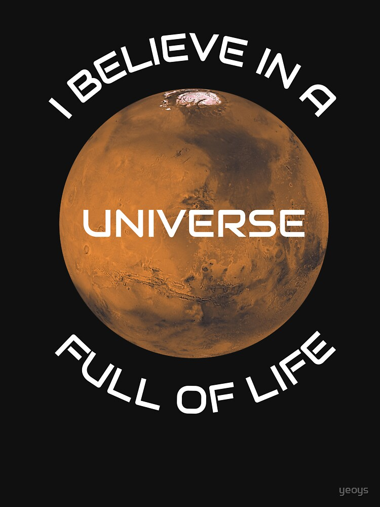 I Believe In A Universe Full Of Life - Astronomy And Space Gift von yeoys