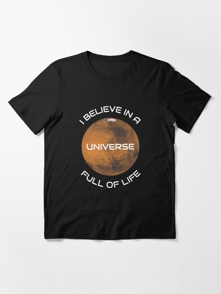 Alternative Ansicht von I Believe In A Universe Full Of Life - Astronomy And Space Gift Essential T-Shirt