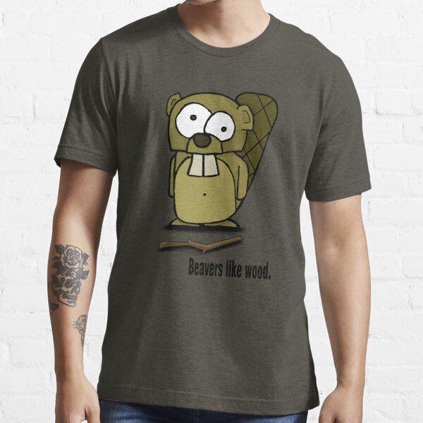 Beavers like wood. Essential T-Shirt