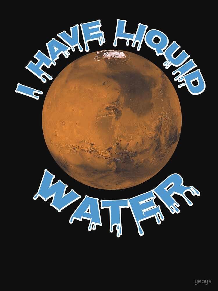 I Have Liquid Water - Astronomy And Space Gift von yeoys