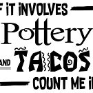 If it involves Pottery and Tacos count me in by Stacie Forest