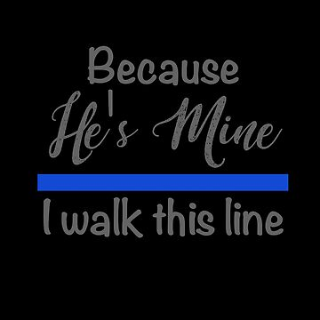 Because He's Mine I Walk This Line Police Wife  by bluelinegear