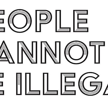 People Cannot Be Illegal by alliejgoulding