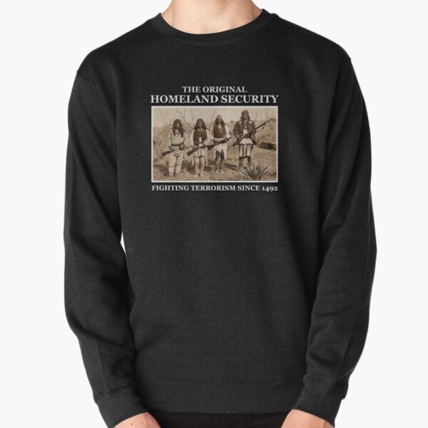 The Original Homeland Security Novelty Native American Gift Pullover Sweatshirt