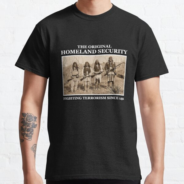 The Original Homeland Security Novelty Native American Gift Classic T-Shirt