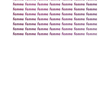 """Feeling Femme Today? A Shirt That Says """"Femme"""" 72 Times by hippocra-tees"""