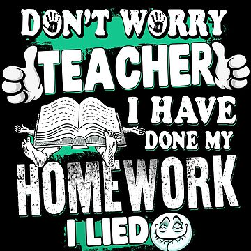 Back To School TShirts For Students - Don't Worry Teacher I Have Done My Home Work by charlene1514
