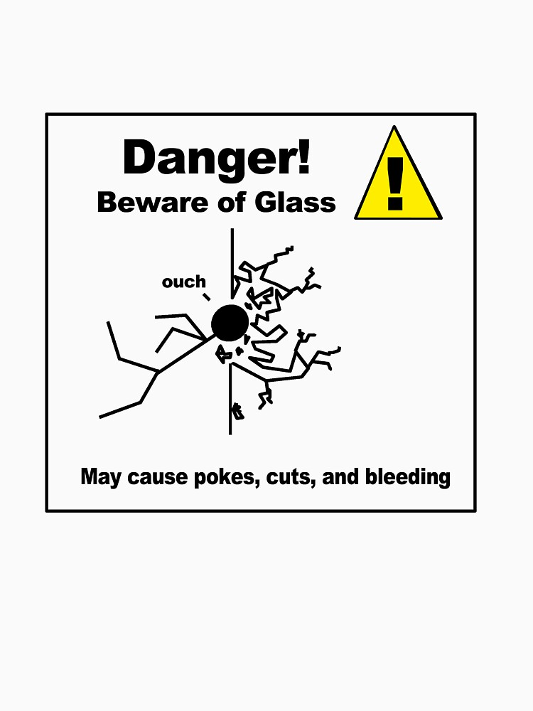 Danger! Beware of Glass by soyouresaying