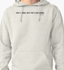 NOT A GIRL NOT YET TO MADAME (Funny From Monsieur inspired) Pullover Hoodie