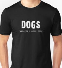 DOGS Because People Suck Shirts, Stickers, Skins, Cases, Totes, Mugs, Cards Unisex T-Shirt