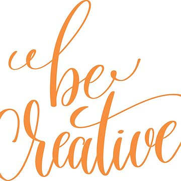 Be Creative by greenoriginals