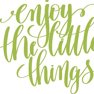 Enjoy the Little Things Quote by greenoriginals