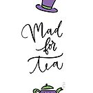 Mad For Tea by jubscript