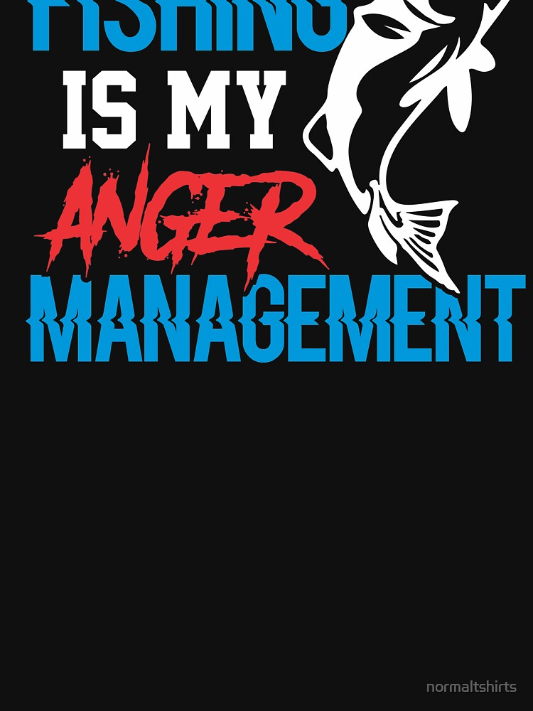 Fishing is my anger management by normaltshirts