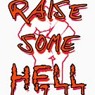 Raise Some Hell! by incurablehippie