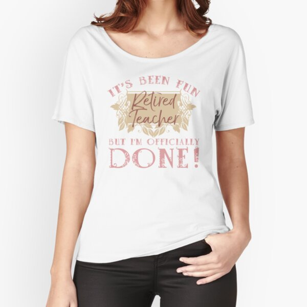 Retired Teach Humor Relaxed Fit T-Shirt