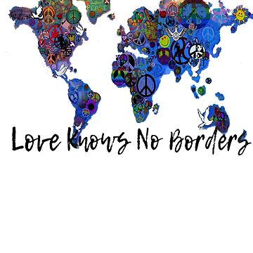 LOVE KNOWS NO BORDERS  by TIAMARIACAT