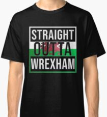 Straight Outta Wrexham Retro Style - Gift For An Wrexham From Wales , Design Has The Welsh Flag Embedded Classic T-Shirt
