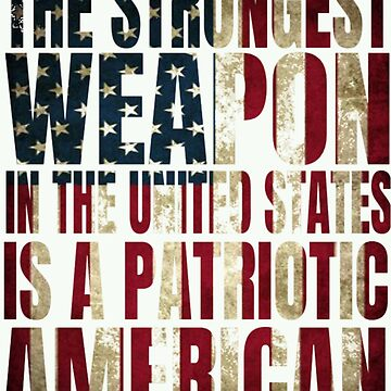 Strongest Weapon In The United States Is A Patriotic America by Roland1980