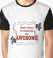 This wine is making me Awesome Graphic T-Shirt