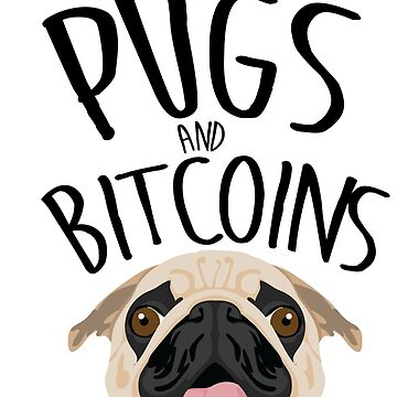 I like pugs and bit coins by gastaocared