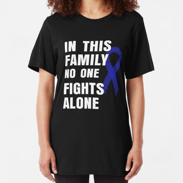Colon cancer awareness shirt Blue Ribbon T-shirt in this family no one fights alone Slim Fit T-Shirt