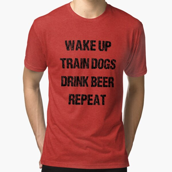 Wak, Train Dogs, Drink, Repeat (light tees) Tri-blend T-Shirt