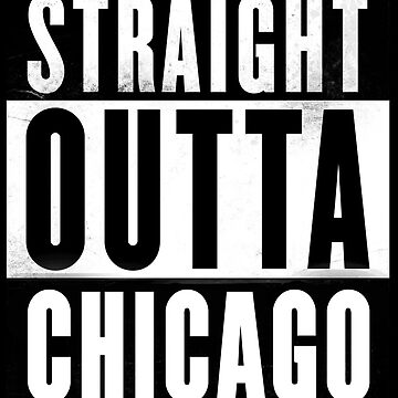 Straight Outta Chicago by Primotees