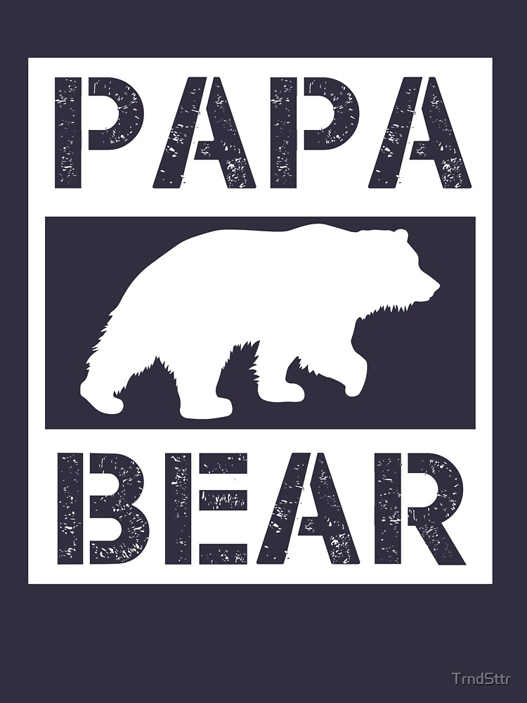 Papa Bear Cute Dad Shirt for Fathers Day or Dad Birthday by TrndSttr