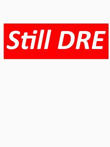 Still Dre T-Shirts | Redbubble