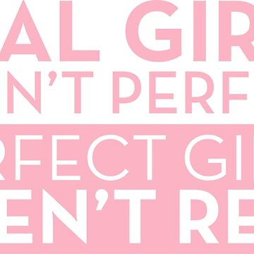 REAL GIRLS ARENT PERFECT by BYRNENYC