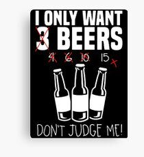 I ONLY WANT 3 BEERS BEERS Canvas Print