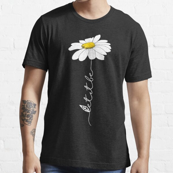 LET IT BE FLOWER - DAISY FLOWER Essential T-Shirt