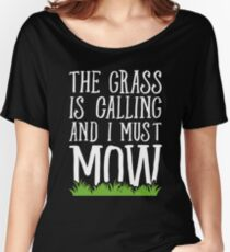 The Grass Is Calling And I Must Mow - Lawn mowing Women's Relaxed Fit T-Shirt