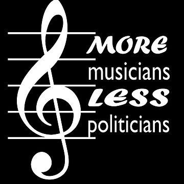 more musicians less politicians by headpossum