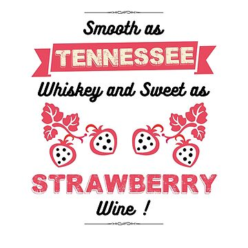 Smooth As Tennessee Whiskey And Sweet As Strawberry Wine by stuch75