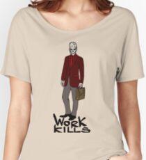 Work kills Women's Relaxed Fit T-Shirt